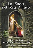 La saga del Rey Arturo. Mito y realidad del ciclo artúrico y el Grial